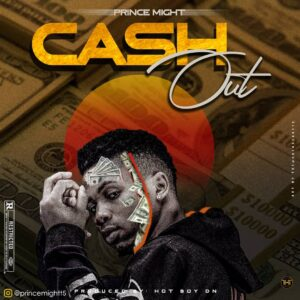 Download Mp3: Prince Might – Cash Out